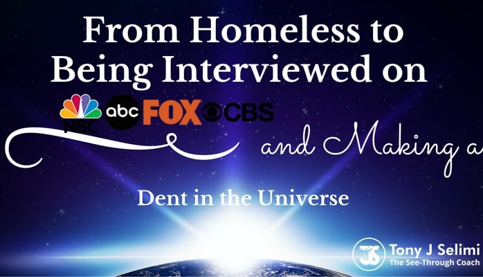 From Homeless to being Interviewed on ABC, NBC, Fox, CBS, and Making a Dent in the Universe
