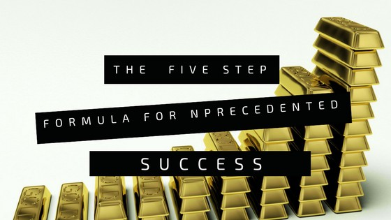 The Five Step Formula for Unprecedented Success