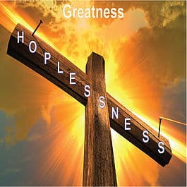 Transform Hopelessness to Greatness