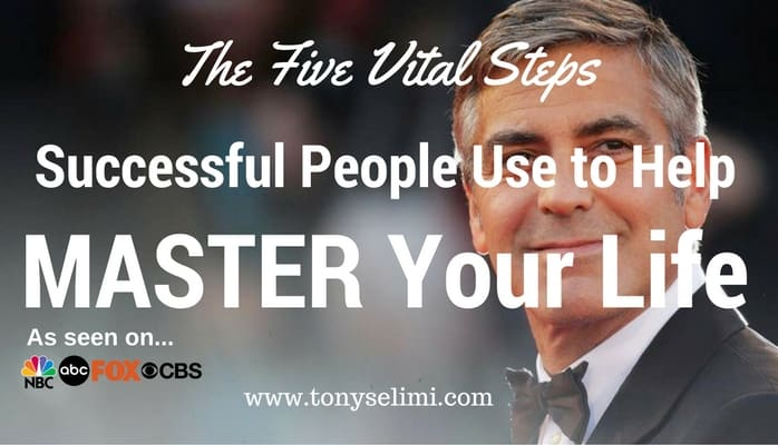 Five Vital Steps Successful People Use to Help MASTER Your Life