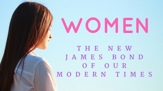 Women, The New James Bond of Our Modern Times