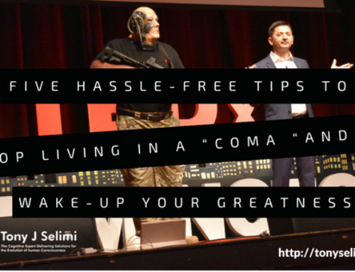 "Five Hassle-Free tips to Stop Living in a ""Coma"" and to Wake-Up Your Greatness"