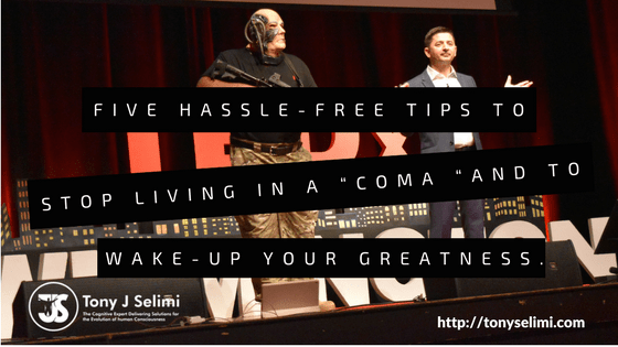 """Five Hassle-Free tips to Stop Living in a """"Coma """"and to Wake-Up Your Greatness"""